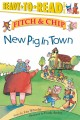 FITCH & CHIP  NEW PIG IN TOWN : BOOK #1