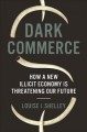 DARK COMMERCE : HOW A NEW ILLICIT ECONOMY IS THREATENING OUR FUTURE