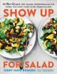 SHOW UP FOR SALAD : 100 MORE RECIPES FOR SALADS, DRESSINGS, AND ALL THE FIXINS YOU DON