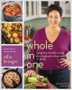 WHOLE IN ONE : COMPLETE, HEALTHY MEALS IN A SINGLE POT, SHEET, PAN, OR SKILLET