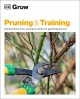 PRUNING & TRAINING : ESSENTIAL KNOW-HOW AND EXPERT ADVICE FOR GARDENING SUCCESS