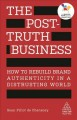 THE POST-TRUTH BUSINESS : HOW TO REBUILD BRAND AUTHENTICITY IN A DISTRUSTING WORLD