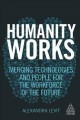 HUMANITY WORKS : MERGING TECHNOLOGIES AND PEOPLE FOR THE WORKFORCE OF THE FUTURE