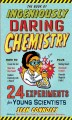 THE BOOK OF INGENIOUSLY DARING CHEMISTRY : 24 EXPERIMENTS FOR YOUNG SCIENTISTS
