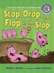 STOP, DROP, AND FLOP IN THE SLOP : A SHORT VOWEL SOUNDS BOOK WITH CONSONANT BLENDS