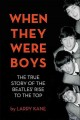 When They Were Boys: The True Story of the Beatles' Rise to the Top by Larry Kane
