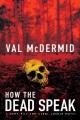 HOW THE DEAD SPEAK : A TONY HILL AND CAROL JORDAN NOVEL