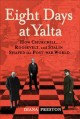 EIGHT DAYS AT YALTA : HOW CHURCHILL, ROOSEVELT AND STALIN SHAPED THE POST-WAR WORLD
