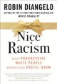 NICE RACISM : HOW PROGRESSIVE WHITE PEOPLE PERPETUATE RACIAL HARM