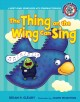 THE THING ON THE WING CAN SING : A SHORT VOWEL SOUNDS BOOK WITH CONSONANT DIGRAPHS