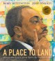 A PLACE TO LAND : MARTIN LUTHER KING JR  AND THE SPEECH THAT INSPIRED A NATION