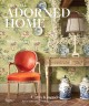 THE WELL ADORNED HOME : MAKING LUXURY LIVABLE