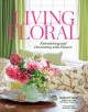 LIVING FLORAL : ENTERTAINING AND DECORATING WITH FLOWERS
