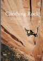 CLIMBING ROCK : VERTICAL EXPLORATIONS ACROSS NORTH AMERICA
