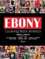 EBONY : COVERING BLACK AMERICA
