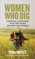 WOMEN WHO DIG : FARMING, FEMINISM AND THE FIGHT TO FEED THE WORLD