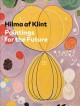 HILMA AF KLINT : PAINTINGS FOR THE FUTURE