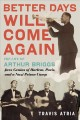 BETTER DAYS WILL COME AGAIN : THE LIFE OF ARTHUR BRIGGS, JAZZ GENIUS OF HARLEM, PARIS, AND A NAZI PRISON CAMP