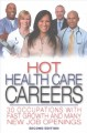HOT HEALTH CARE CAREERS : 30 OCCUPATIONS WITH FAST GROWTH AND MANY NEW JOB OPENINGS