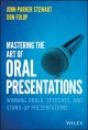 MASTERING THE ART OF ORAL PRESENTATIONS : WINNING ORALS, SPEECHES, AND STAND-UP PRESENTATIONS