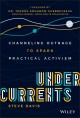 UNDERCURRENTS : CHANNELING OUTRAGE TO SPARK PRACTICAL ACTIVISM