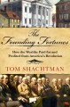 THE FOUNDING FORTUNES : HOW THE WEALTHY PAID FOR AND PROFITED FROM AMERICA