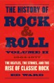 THE HISTORY OF ROCK & ROLL  VOLUME TWO, 1964-1977 : THE BEATLES, THE STONES, AND THE RISE OF CLASSIC ROCK