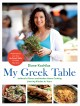 MY GREEK TABLE : AUTHENTIC FLAVORS AND MODERN HOME COOKING FROM MY KITCHEN TO YOURS
