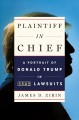PLAINTIFF IN CHIEF : A PORTRAIT OF DONALD TRUMP IN 3,500 LAWSUITS
