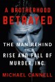 A BROTHERHOOD BETRAYED : THE MAN BEHIND THE RISE AND FALL OF MURDER, INC