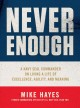 NEVER ENOUGH : A NAVY SEAL COMMANDER ON LIVING A LIFE OF EXCELLENCE, AGILITY, AND MEANING