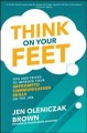 THINK ON YOUR FEET : TIPS AND TRICKS TO IMPROVE YOUR IMPROMPTU COMMUNICATION SKILLS ON THE JOB