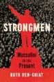 STRONGMEN : MUSSOLINI TO THE PRESENT