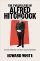 THE TWELVE LIVES OF ALFRED HITCHCOCK : AN ANATOMY OF THE MASTER OF SUSPENSE