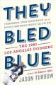 THEY BLED BLUE : FERNANDOMANIA, STRIKE-SEASON MAYHEM, AND THE WEIRDEST CHAMPIONSHIP BASEBALL HAD EVER SEEN: THE 1981 LOS ANGELES DODGERS