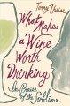 WHAT MAKES A WINE WORTH DRINKING : IN PRAISE OF THE SUBLIME