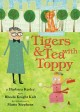 TIGERS & TEA WITH TOPPY : A DELIGHTFUL ROMP THROUGH NEW YORK CITY WITH WILDLIFE ARTIST, CHARLES R  KNIGHT, WHO LOVED SABER-TOOTH CATS, TEA AT THE PLAZA, AND PEOPLE AND ANIMALS OF ALL STRIPES