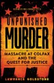 UNPUNISHED MURDER : THE COLFAX MASSACRE AND THE QUEST FOR JUSTICE