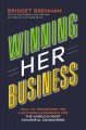 WINNING HER BUSINESS : HOW TO TRANSFORM THE CUSTOMER EXPERIENCE FOR THE WORLD