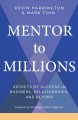 MENTOR TO MILLIONS : SECRETS OF SUCCESS IN BUSINESS, RELATIONSHIPS, AND BEYOND