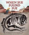 WHEN SUE FOUND SUE : SUE HENDRICKSON DISCOVERS HER T  REX
