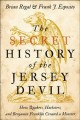 THE SECRET HISTORY OF THE JERSEY DEVIL : HOW QUAKERS, HUCKSTERS, AND BENJAMIN FRANKLIN CREATED A MONSTER