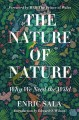 THE NATURE OF NATURE : WHY WE NEED THE WILD