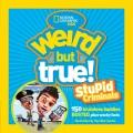 WEIRD BUT TRUE! : STUPID CRIMINALS :150 BRAINLESS BADDIES BUSTED, PLUS WACKY FACTS
