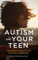 AUTISM AND YOUR TEEN : TIPS AND STRATEGIES FOR THE JOURNEY TO ADULTHOOD