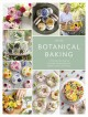 BOTANICAL BAKING : CONTEMPORARY BAKING AND CAKE DECORATING WITH EDIBLE FLOWERS AND HERBS