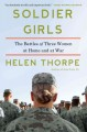 Soldier Girls: The Battles of Three Women at Home and at War by Helen Thorpe