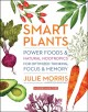 SMART PLANTS : POWER FOODS & NATURAL NOOTROPICS FOR OPTIMIZED THINKING, FOCUS & MEMORY : INCLUDES 65 RECIPES