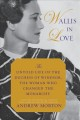 WALLIS IN LOVE : THE UNTOLD LIFE OF THE DUCHESS OF WINDSOR, THE WOMAN WHO CHANGED THE MONARCHY