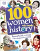 100 WOMEN WHO MADE HISTORY : REMARKABLE WOMEN WHO SHAPED OUR WORLD